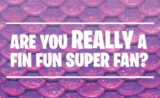 Are you REALLY a Fin Fun Super Fan?