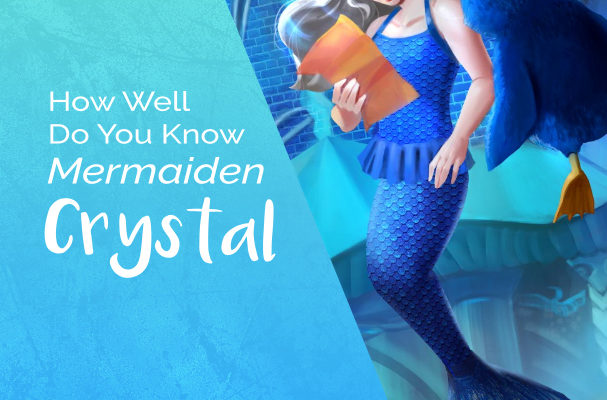 How Well Do You Know Mermaiden Crystal?